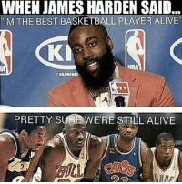 Alive, Basketball, and James Harden: WHEN JAMES HARDEN SAID  IM THE BEST BASKETBALL PLAYER ALIVE  KI  IRA  ONBAMEMES  PRETTY SU  WERE STILL ALIVE  の分 He must've forgot 👀🤷♂️