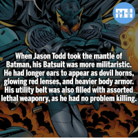 Batman, Love, and Memes: When Jason Todd took the mantle of  Batman, his Batsuit was more militaristic.  He had longer ears to appear as devil horns,  glowing red lenses, and heavier body armor.  His utility belt was also filled with assorted  lethal weaponry, as he had no problem killing. I love Jason as Batman (From Battle for the Cowl)! - My other IG accounts @factsofflash @yourpoketrivia @webslingerfacts ⠀⠀⠀⠀⠀⠀⠀⠀⠀⠀⠀⠀⠀⠀⠀⠀⠀⠀⠀⠀⠀⠀⠀⠀⠀⠀⠀⠀⠀⠀⠀⠀⠀⠀⠀⠀ ⠀⠀--------------------- batmanvssuperman xmen batman superman wonderwoman deadpool spiderman hulk thor ironman marvel bluelantern theflash wolverine daredevil aquaman justiceleague homecoming blackpanther wallywest starwars jaygarrick avengers dickgrayson zacksnyder professorzoom jasontodd like4like injustice2