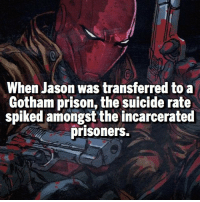 Batman, Memes, and Prison: When Jason was transferred to a  Gotham prison, the suicide rate  spiked amongst the incarcerated  prisoners. Jason Todd > Batman 😏 Follow @marvelousfacts