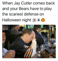 Jay Cutler: When Jay Cutler comes back  and your Bears have to play  the scariest defense on  Halloween night