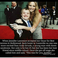 """This give us joy... love live the clean hearted... 👑: When Jennifer Lawrence accepted her Oscar for Best  Actress in Hollywood, back home in Louisville no one was  more excited than Andy Strunk, a young man with down  syndrome. Not only is he her #1 fan but has been her best  friend since middle school. Once she got off stage she  called him and said, """"This was for you, buddyl"""" This give us joy... love live the clean hearted... 👑"""