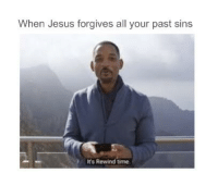 Jesus, Time, and Dank Christian: When Jesus forgives all your past sins  It's Rewind time