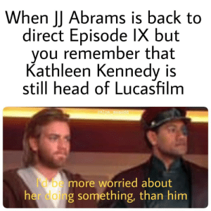 Head, Back, and Be Careful: When JJ Abrams is back to  direct Episode IX but  you remember that  Kathleen Kennedy is  still head of Lucasfilm  palps memes6  more worried about  edong something, than him We must be careful