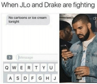 Drake, Funny, and JLo: When JLo and Drake are fighting  No cartoons or ice cream  dr  tonight  Message  Q W E R T Y U  A S D F G H J LMAO