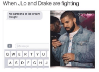 Drake, JLo, and Cartoons: When JLo and Drake are fighting  No cartoons or ice cream  tonight  drgrayiang  Message  A S DF G H J 😂😂 @drgrayfang