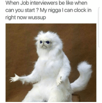 Clock, Job Interview, and Memes: When Job interviewers be like when  can you start My nigga can clock in  right now wussup