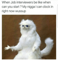 Clock, Funny, and Job Interview: When Job interviewers be like when  can you start My nigga l can clock in  right now wussup 😂😂 Instagram new update allows you to like comments!