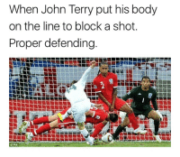 👊🏽🔴⚽️: When John Terry put his body  on the line to block a shot.  Proper defending  2  OPA 👊🏽🔴⚽️