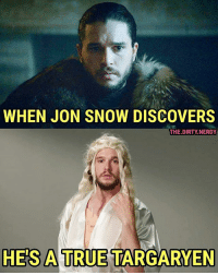 I'm digging your vibe. 🐺🐲🐺🐲 Half the Targaryens went mad didn't they? What's the saying? 'Every time a Targaryen is born the gods flip a coin...' ❄🔥❄🔥: WHEN JON SNOW DISCOVERS  THE.DIRTY.NERDY  HE'S A TRUE TARGARYEN I'm digging your vibe. 🐺🐲🐺🐲 Half the Targaryens went mad didn't they? What's the saying? 'Every time a Targaryen is born the gods flip a coin...' ❄🔥❄🔥