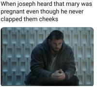 God, Pregnant, and Reddit: When joseph heard that mary was  pregnant even though he never  clapped them cheeks