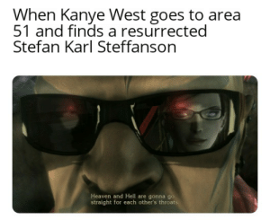Will Kanye be there?: When Kanye West goes to area  51 and finds a resurrected  Stefan Karl Steffanson  Heaven and Hell are gonna go  straight for each other's throats Will Kanye be there?