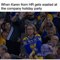 Damn get it Karen @sunnymorals: When Karen from HR gets wasted at  the company holiday party Damn get it Karen @sunnymorals
