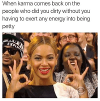 Energy, Meme, and Memes: When karma comes back on the  people who did you dirty without you  having to exert any energy into being  petty  EXPL Good morning meme fans ❤️💙
