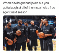 All Star, Bad, and Bad Jokes: When Kawhi got bad jokes but you  gotta laugh at all of them cuz he's a free  agent next season  LI  ALL-STAR  ALL STA  rETB  SrET9  EMES Gotta do what you gotta do 🤷‍♂️😂