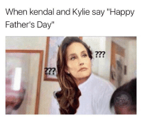 """Whoops: When kendal and Kylie say """"Happy  Father's Day"""" Whoops"""