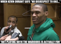 """Kevin Durant, Nba, and Mean: WHEN KEVIN DURANT SAYS """"NO DISRESPECT TO OKC  @MBAMEMES  """"BUT PLAYING WITH THE WARRIORS IS ACTUALLY FUN"""" KD needs to learn what """"disrespect"""" means."""