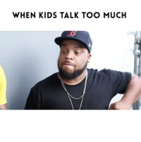 Memes, Too Much, and Kids: WHEN KIDS TALK TOO MUCH WHEN KIDS TALK TOO MUCH w- @_cornell__ @_careyboy @somelanie