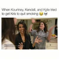 Goals, Kardashians, and Memes: When Kourtney, Kendall, and hylie tried  to get Kris to quit smoking  @karda  shiiam relate I'm weak 😂😩 follow me (@kardashiianrelate) for more ⛅️ - - - - kyliejenner kimkardashian khloekardashian kourtneykardashian kendalljenner kim khloe kourtney kylie kim kendall krisjenner kuwtk likesreturned khlomoney kimk kimye kris instamood instagood followbackalways west disick kardashian jenner kardashians jenners kingkylie northwest saintwest goals - [copyrights go to E! Entertainment]