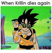 Memes, Krillin, and 🤖: When Krillin dies again  when  zuoesenteuruwuogi I thought I posted this hours ago but I guess not lol
