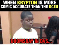 Superman, Troll, and Budget: WHEN KRYPTON IS MORE  COMIC ACCURATE THAN THE DCEU  IG THEBLERDVISION  DOOMSDAY IN BVS... [Follow @theblerdvision] 🚨 Krypton appreciation posts continued. Comic accuracy doesn't necessarily = Better... but when you only get one shot at Superman's deadliest foe Doomsday and we get a naked Cave Troll Zod, you done f*cked up DCEU... 😐😑 Meanwhile: Brainiac had 1-10th the budget and was a BOSS from scene 1. There's no excuse. - Aqualad