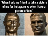 """The story of you.  https://9gag.com/gag/ad94dzV/sc/funny?ref=fbsc: """"When l ask my friend to take a picture  of me for instagram vs when l take a  picture of him"""" The story of you.  https://9gag.com/gag/ad94dzV/sc/funny?ref=fbsc"""