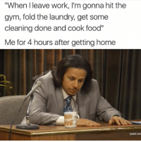 """Food, Funny, and Gym: """"When l leave work, I'm gonna hit the  gym, fold the laundry, get some  cleaning done and cook food""""  Me for 4 hours after getting home  [adult swi What a year huh"""