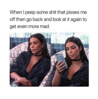 Funny, Shit, and Girl: When l peep some shit that pisses me  off then go back and look at it again to  get even more mad Well if this ain't me 😌 @teengirlclub for more funny posts
