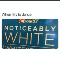 White, Dance, and Noticeably: When l try to dance  NOTICEABLY  WHITE