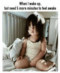 5 More Minutes: When l wake up  but need 5 more minutes to feel awake