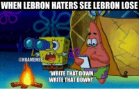"""TAG a LeBron hater! LeBron CavsNation Haters: WHEN LEBRON HATERS SEE LEBRON LOSE  @NBAMEMES  """"WRITE THAT DOWN  WRITE THAT DOWN!"""" TAG a LeBron hater! LeBron CavsNation Haters"""