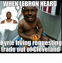 Cavs, Memes, and Nba: WHEN.LEBRON HEARD  Kyrie Iving requesting  trade out of Cleveland Ayy I'm back Guys and the first hint I read is Kyrie wants out do cleaveland😱😱😱 nbamemes memes nba cavs Warriors FunnyNbamemes