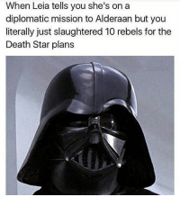 Death Star, SpiderMan, and Superman: When Leia tells you she's on a  diplomatic mission to Alderaan but you  literally just slaughtered 10 rebels for the  Death Star plans Tag your friends!😂🔥 Follow @comic.book.memes for more🍻 - - - justiceleague superman captainamerica batman wonderwoman arrow theflash gotham spiderman batmanvsuperman comicbookmemes justiceleaguememes avengers avengersmemes deadpool dccomics dcmemes dccomicsmemes marvel marvelcomics marvelmemes starwars doctorstrange captainamericacivilwar doctorstrange