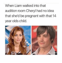 Memes, Pregnant, and Shit: When Liam walked into that  audition room Cheryl had no idea  that she'd be pregnant with that 14  year olds child some messednup shit man