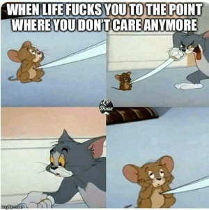 Just end it already man by killahherb FOLLOW 4 MORE MEMES.: WHEN LIFE FUCKS YOU TO THE POINT  WHEREYOUDONTCAREANYMORE  Доик  imgfip com Just end it already man by killahherb FOLLOW 4 MORE MEMES.