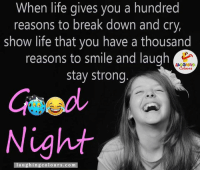 Indianpeoplefacebook, Good Night, and Stay Strong: When life gives you a hundred  reasons to break down and cry,  show life that you have a thousand  reasons to smile and laugh  LAUGHING  stay strong  Night  laughing colours. co m Good Night.. :)