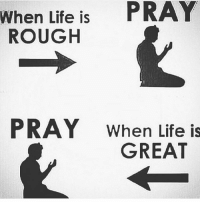 Pray 🙏❤️: When Life is  PRAY  ROUGH  PRAY When Life is  GREAT Pray 🙏❤️