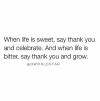 """""""Be grateful no matter what you're going through...everything is just a lesson, not a life sentence...""""💯 @QWorldstar Blessed StayUp PositiveVibes WSHH: When life is sweet, say thank you  and celebrate. And when life is  bitter, say thank you and grow.  Q WORLD STAR """"Be grateful no matter what you're going through...everything is just a lesson, not a life sentence...""""💯 @QWorldstar Blessed StayUp PositiveVibes WSHH"""
