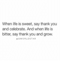 """""""Be grateful no matter what you're going through...everything is just a lesson, not a life sentence...""""💯 @QWorldstar https://t.co/uOgda0ykkd: When life is sweet, say thank you  and celebrate. And when life is  bitter, say thank you and grow.  (a Q WORLD STAR """"Be grateful no matter what you're going through...everything is just a lesson, not a life sentence...""""💯 @QWorldstar https://t.co/uOgda0ykkd"""