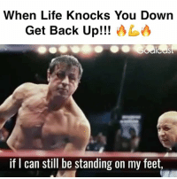 Life, Love, and Memes: When Life Knocks You Down  Get Back Up!!!  if can still be standing on my feet, It's not about winning. It's about getting back on your feet and the lessons you learn when you get knocked down! One of the most inspiring movies of all time. Do you agree? Tag a friend that would love this! greatness