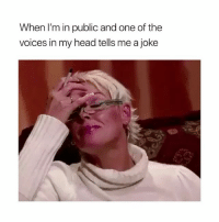 Head, Lmao, and Girl Memes: When l'm in public and one of the  voices in my head tells me a joke LMAO I THOUGHT I WAS THE ONLY ONE