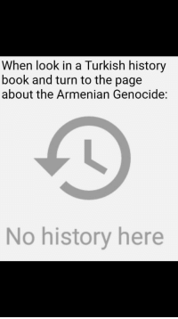 "Book, History, and Http: When look in a Turkish history  book and turn to the page  about the Armenian Genocide:  No history here <p>Maybe this has some potential with the Rape of Nanking? via /r/MemeEconomy <a href=""http://ift.tt/2w410HQ"">http://ift.tt/2w410HQ</a></p>"