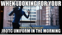 Wheres My Supersuit: WHEN LOOKING FOR YOUR  Where is my supersuit?  JROTC IN THE MORNING  mgflip.com
