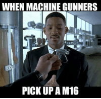Memes, Tbt, and 🤖: WHEN MACHINE GUNNERS  PICK UP AM16 tbt to one of the first memes I made.