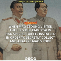 Memes, Poop, and Mao: WHEN MAO ZEDONG  VISITED  THE U.S.S.R IN 1949, STALIN  HAD SPECIALTOILETS INSTALLED  IN ORDER TO SECRETLY COLLECT  AND ANALYZE MAO'S POOP MaoZedong USSR Stalin