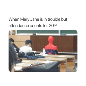 For, Mary, and  Trouble: When Mary Jane is in trouble but  attendance counts for 20% 😂