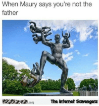 <p>Funny meme collection  Here come your Sunday chuckles  PMSLweb </p>: When Maury says you're not the  father  The ntenet Scavengers <p>Funny meme collection  Here come your Sunday chuckles  PMSLweb </p>