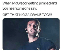 Boxing, Drake, and Memes: When McGregor getting jumped and  you hear someone say  GET THAT NIGGA DRAKE TOO!!! 😳 ufc mma bellator wsof fight jj jiujitsu muaythai wrestling boxing kickboxing grappling funnymma ufcmeme mmamemes onefc warrior PrideFC prideneverdies