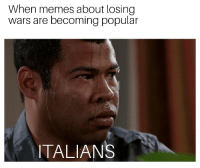 Memes, Wars, and Popular: When memes about losing  wars are becoming popular  ITALIANS Getting nervous