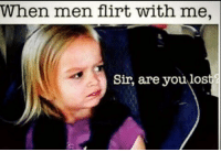 Wtf Hun: When men flirt with me,  Sir, are you lost Wtf Hun