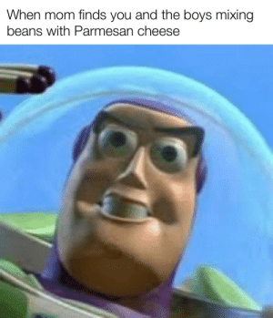 Funny, Mom, and Been: When mom finds you and the boys mixing  beans with Parmesan cheese Ndjxjfndn has been the day for the day I wanna see how